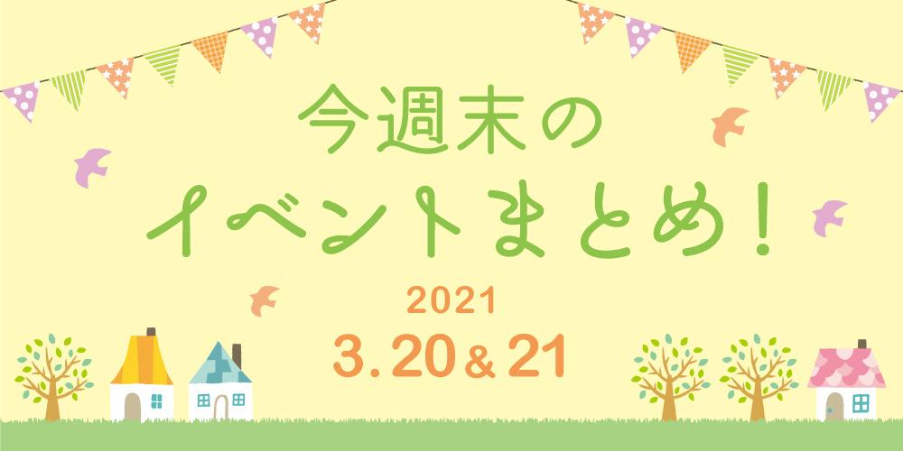 今週末のお楽しみはこれ! イベントまとめ【2021年3月20日(土・祝)・21日(日)】